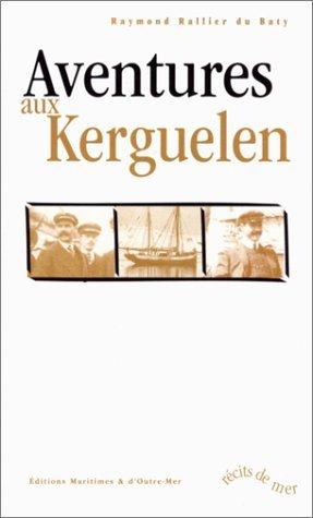 Aventure aux Kerguelen de Rallier du Baty, Raymond (2000) Poche