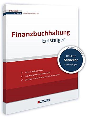 Finanzbuchhaltung für Einsteiger: Schritt für Schritt durch Soll und Haben (Business Coach)
