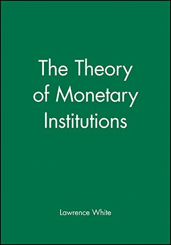 The Theory of Monetary Institutions by Lawrence White (1999-05-04) par Lawrence White
