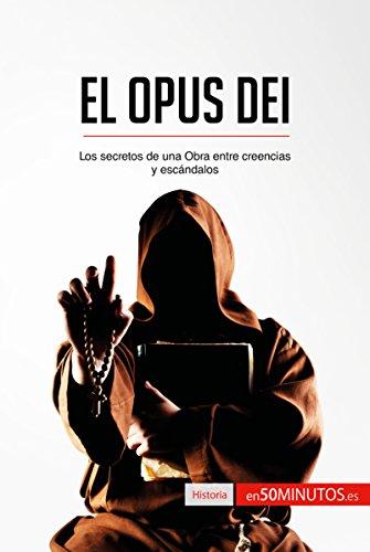 El Opus Dei: Los secretos de una Obra entre creencias y escandalos (Historia) por 50Minutos.es epub