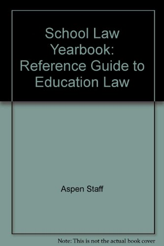 School Law Yearbook: Reference Guide to Education Law por Aspen Staff