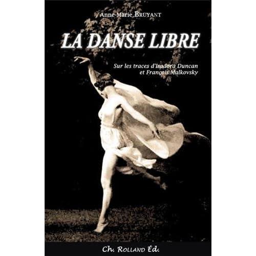 Danse libre (La) : Sur les traces dIsadora Duncan et François Malkovsky