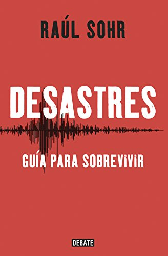 Desastres: Guía para sobrevivir por Raúl Sohr