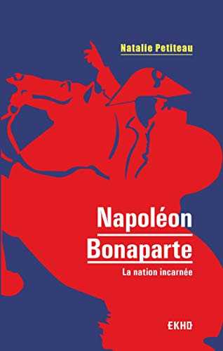 Napoléon Bonaparte : La nation incarnée (EKHO)