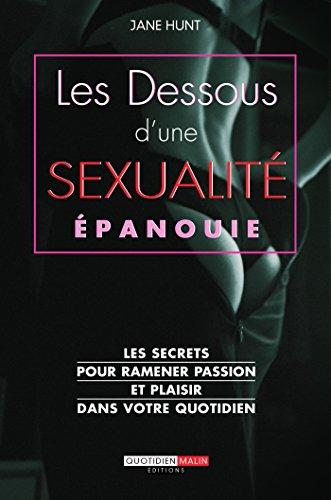 Les dessous d'une sexualité épanouie: Les secrets pour ramener passion et plaisir dans votre quotidien (C'est malin)