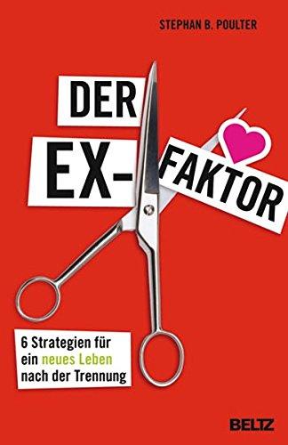 Der Ex-Faktor: 6 Strategien für ein neues Leben nach der Trennung