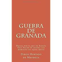 Guerra de Granada: Hecha por el rey de España Don Felipe II contra los moriscos de aquel reino