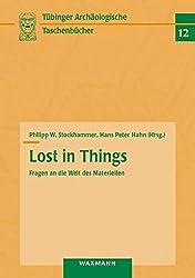 Lost in Things - Fragen an die Welt des Materiellen (Tübinger archäologische Taschenbücher)