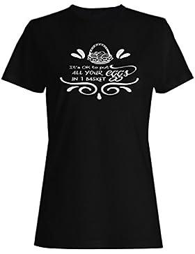 Está Bien Para Poner Todos Sus Huevos En Una Canasta camiseta de las mujeres k891f