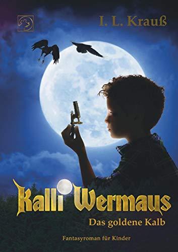 Kalli Wermaus: Das goldene Kalb