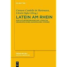 Latein am Rhein: Zur Kulturtopographie und Literaturgeographie eines europäischen Stromes (Frühe Neuzeit 213)