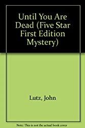 Until You Are Dead (Five Star First Edition Mystery) by John Lutz (1998-11-06)