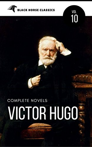 Victor Hugo: The Complete Novels [Classics Authors Vol: 10] (Black Horse Classics) (English Edition) por Victor Hugo