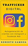 Trafficker Digital: Autogeneración de clientes con Instagram y Facebook Ads