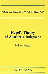 Hegel's Theory of Aesthetic Judgment (New Studies in Aesthetics) by Robert Wicks (1994-10-01)