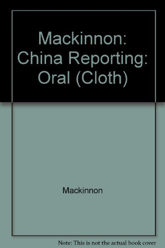 China Reporting: An Oral History of American Journalism in the 1930s and 1940s by Stephen R. Mackinnon (1987-08-01)