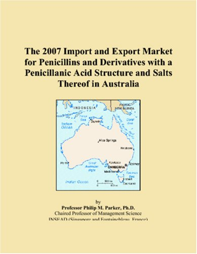 The 2007 Import and Export Market for Penicillins and Derivatives with a Penicillanic Acid Structure and Salts Thereof in Australia
