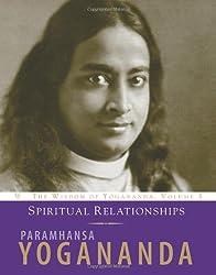 Spiritual Relationships: The Wisdom of Yogananda (Volume 3) by Paramhansa Yogananda (2007-11-08)