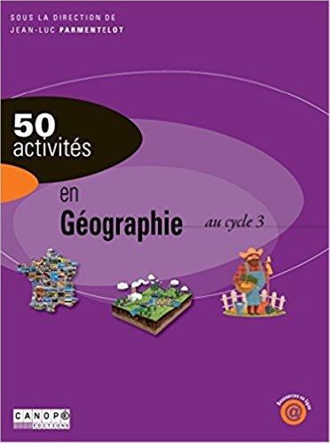 50 activités en géographie au cycle 3 par Collectif