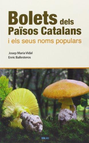 Bolets dels Països Catalans i els seus noms populars : Els millors comestibles i els més verinosos