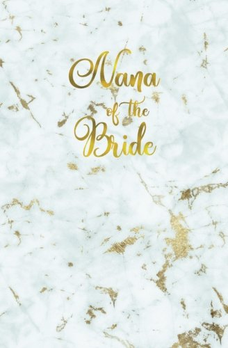 Nana of the Bride: Journal, White Gold Blank Wedding Planning Notebook, 110 Lined Pages, 5.25 x 8, Stylish Journal for Bride, Ideal for Notes & Ideas ... Notebook, Bride to Be, Bridal Party Gifts por Blank Wedding Planners