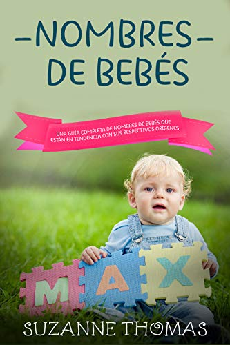 Nombres de bebé (Libro En Español/Baby Names-Spanish book version): UNA GUÍA COMPLETA DE NOMBRES DE BEBÉS QUE TIENEN TENDENCIAS CON SUS RESPECTIVOS ORÍGENES (Spanish Edition)