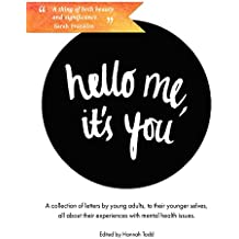 Hello Me, it's You: A Collection of Letters by Young Adults about their Experiences with Mental Health (English Edition)