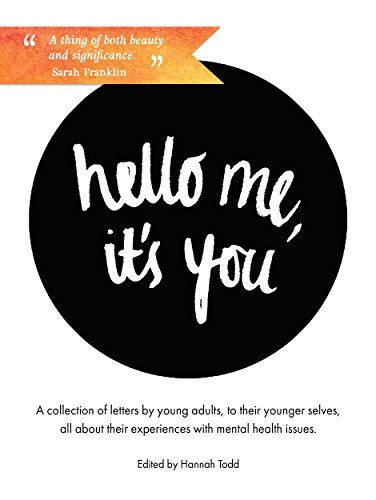Hello Me, it's You: A Collection of Letters by Young Adults about their Experiences with Mental Health by [Anonymous]