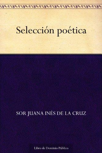 Selección poética (Edición de la Biblioteca Virtual Miguel de Cervantes) por Sor Juana Inés de la Cruz