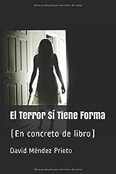 El Terror Sí Tiene Forma: (En concreto de libro)