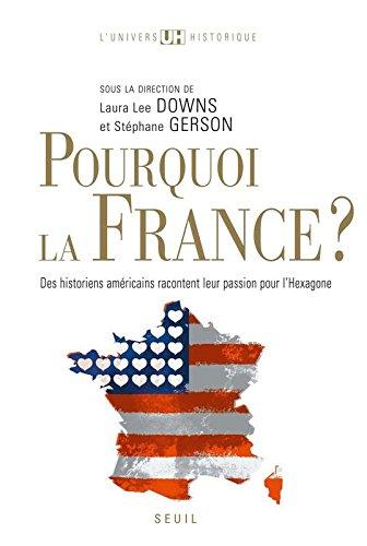 Pourquoi la France?. Des historiens américains racontent leur passion pour l'Hexagone
