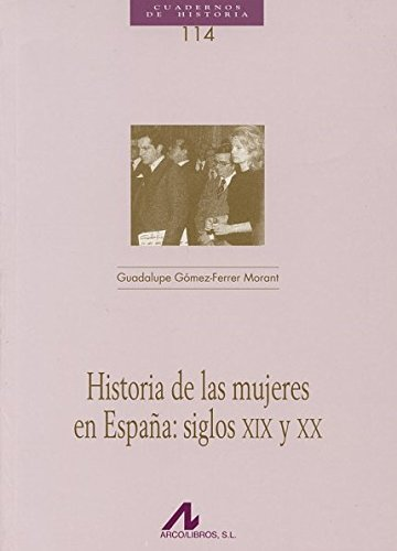 Historia de las mujeres en España: siglos XIX y XX (Cuadernos de Historia) por Guadalupe Gómez-Ferrer Morant