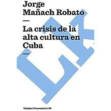 La Crisis de la Alta Cultura En Cuba (Pensamiento)