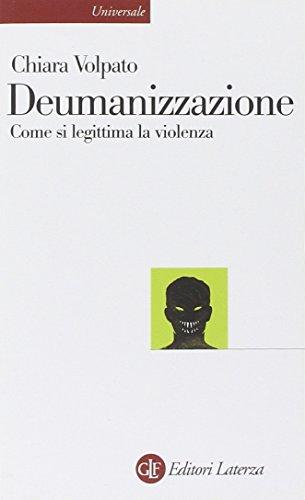 Deumanizzazione. Come si legittima la violenza