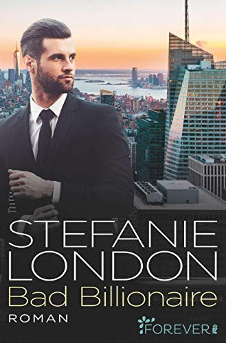 Bad Billionaire (New York Bachelors 3) von [London, Stefanie]