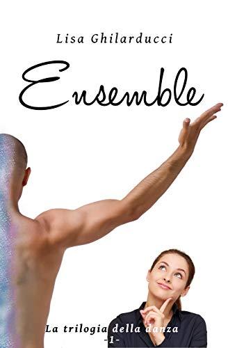 Ensemble (Trilogia della danza Vol. 1) di [Ghilarducci, Lisa]