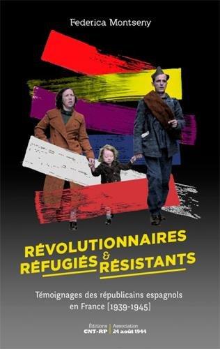 Révolutionnaires, réfugiés et résistants : Témoignage des républicains espagnols en France (1939-1945)