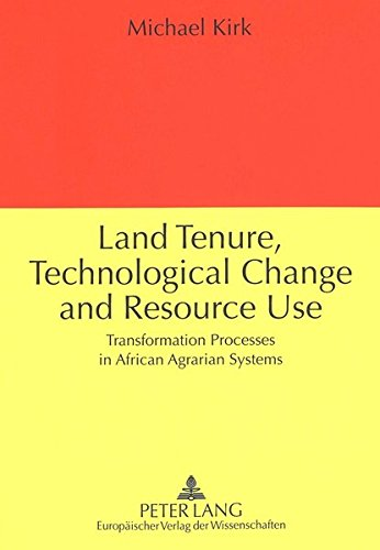 Land Tenure, Technological Change and Resource Use: Transformation Processes in African Agrarian Systems