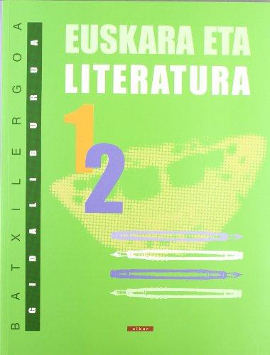 Batxilergoa 1/2 - Euskara eta Literatura 1/2. Gidaliburua (Batxilergoa zaharra)