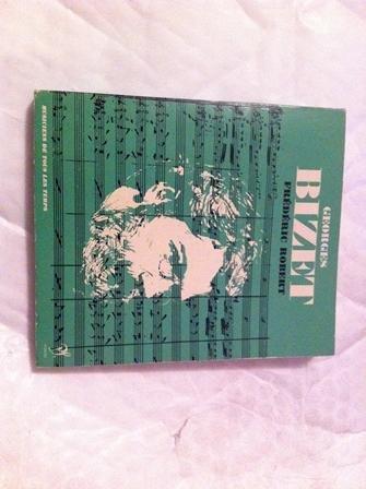 Georges Bizet : L'homme et son oeuvre, par Frédéric Robert. Liste complète des oeuvres, discographie... Causerie musicale, par Gaston de Betzi Georges Bizet