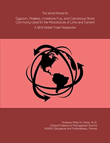 The World Market for Gypsum, Plasters, Limestone Flux, and Calcareous Stone Commonly Used for the Manufacture of Lime and Cement: A 2018 Global Trade Perspective