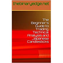 The Beginner's Guide to Trading, Technical Analysis and Japanese Candlesticks
