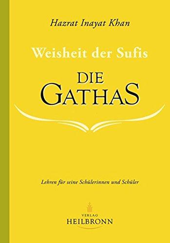 Die Gathas - Weisheit der Sufis: Lehren für seine Schülerinnen und Schüler