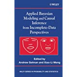 Applied Bayesian Modeling and Causal Inference from Incomplete-Data Perspectives: An Essential Journey with Donald Rubin's Statistical Family (Wiley Series in Probability and Statistics)