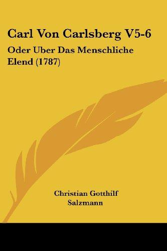 Carl Von Carlsberg V5-6: Oder Uber Das Menschliche Elend (1787)