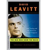 [ [ The Man Who Knew Too Much: Alan Turing and the Invention of the Computer ] ] By Leavitt, David ( Author ) Nov - 2006 [ Paperback ]