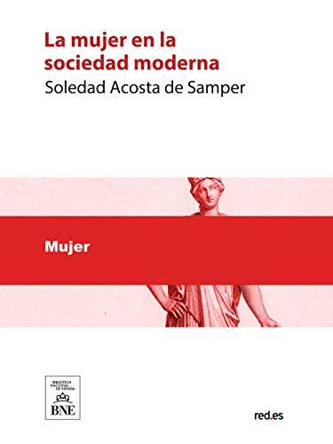 La mujer en la sociedad moderna por Soledad Acosta de Samper