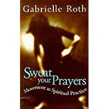 [Sweat Your Prayers: Movement as Spiritual Practice] (By: Gabrielle Roth) [published: September, 1999]