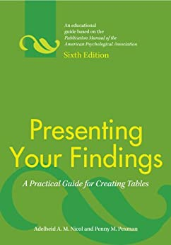 Presenting Your Findings: A Practical Guide for Creating Tables, Sixth Edition von [Nicol, Adelheid A.M., Pexman, Penny M.]