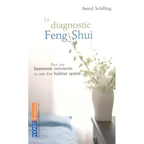 Le diagnostic Feng Shui: Pour uen harmonie retrouv?e au sein d'un habitat apais? by Astrid Schilling (August 21,2006)
